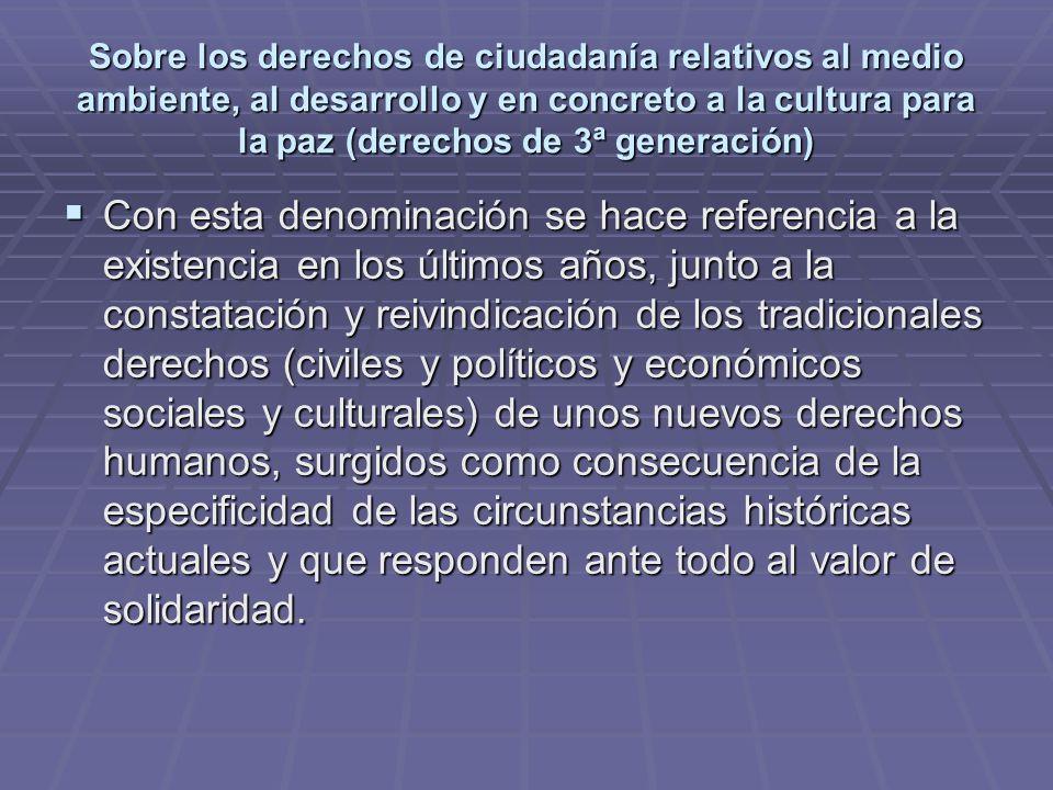Sobre los derechos de ciudadanía relativos al medio ambiente, al desarrollo y en concreto a la cultura para la paz (derechos de 3ª generación)