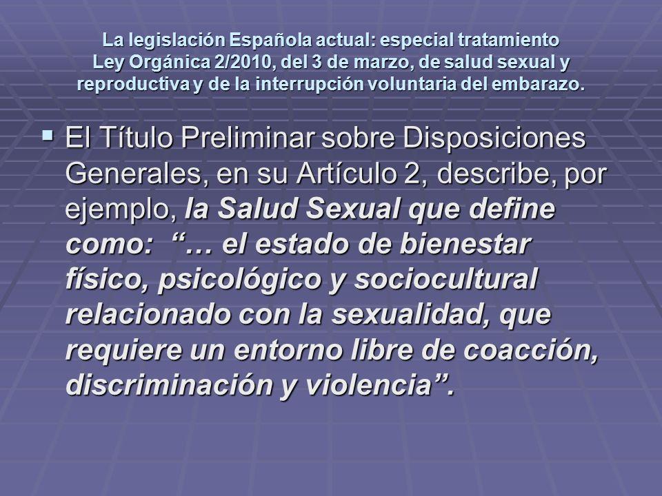 La legislación Española actual: especial tratamiento Ley Orgánica 2/2010, del 3 de marzo, de salud sexual y reproductiva y de la interrupción voluntaria del embarazo.