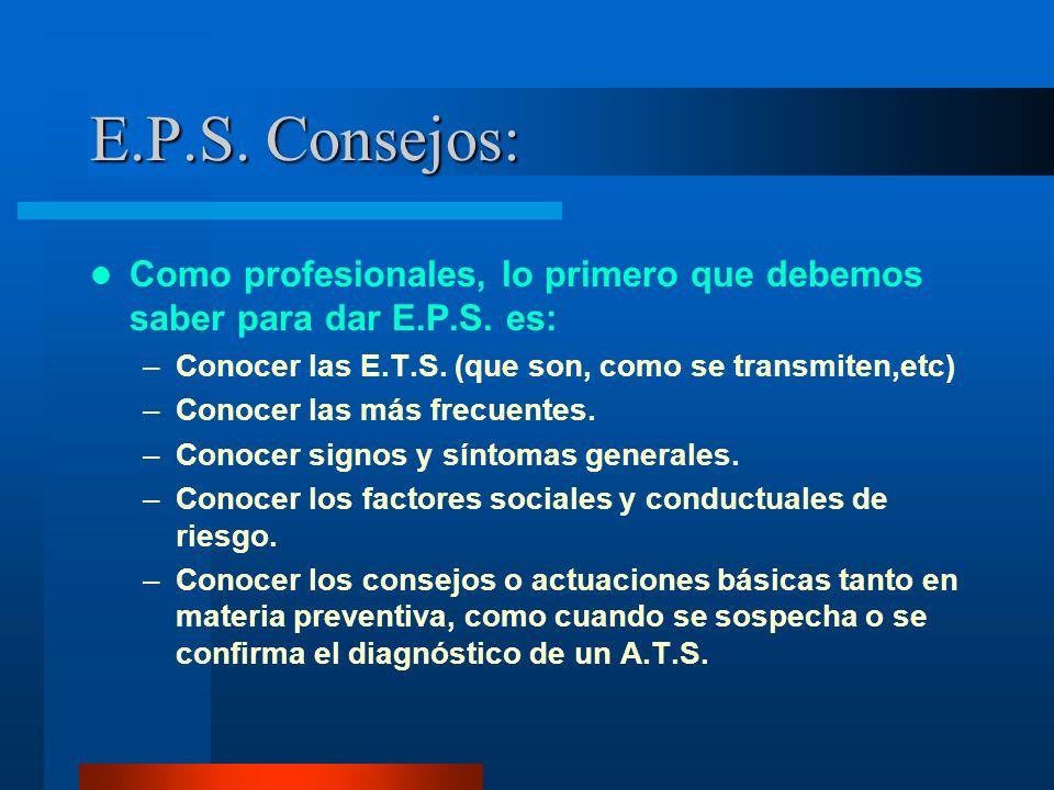 E.P.S. Consejos: Como profesionales, lo primero que debemos saber para dar E.P.S. es: Conocer las E.T.S. (que son, como se transmiten,etc)