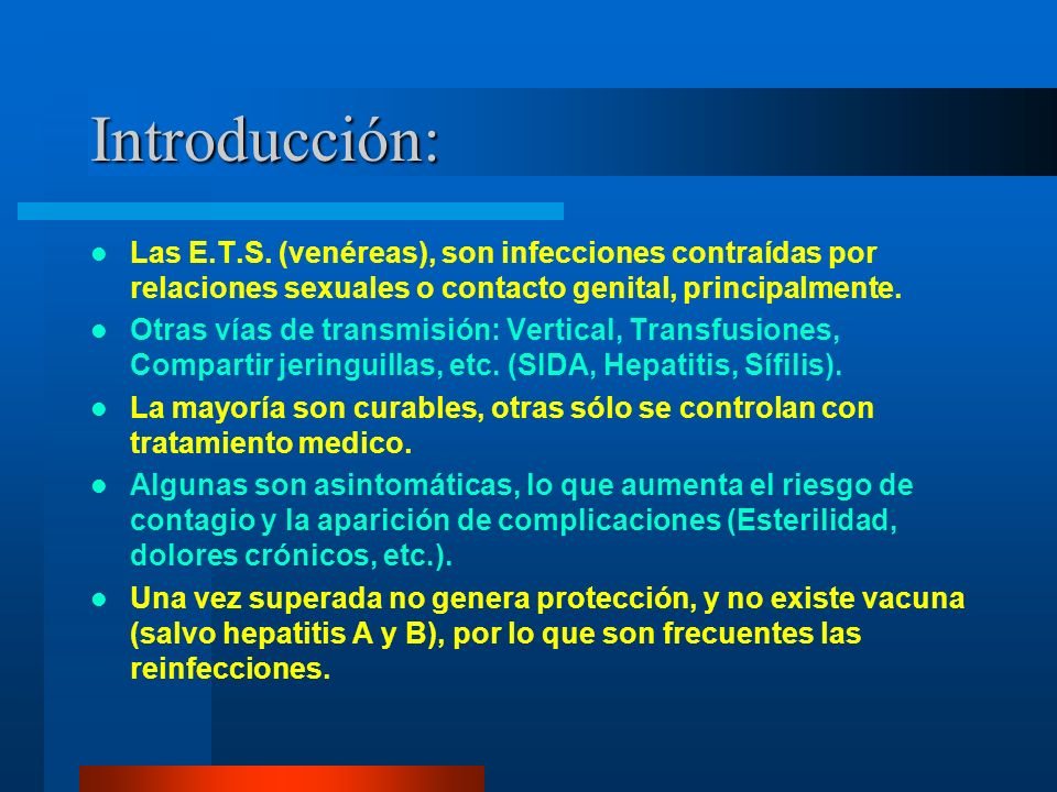 Introducción: Las E.T.S. (venéreas), son infecciones contraídas por relaciones sexuales o contacto genital, principalmente.