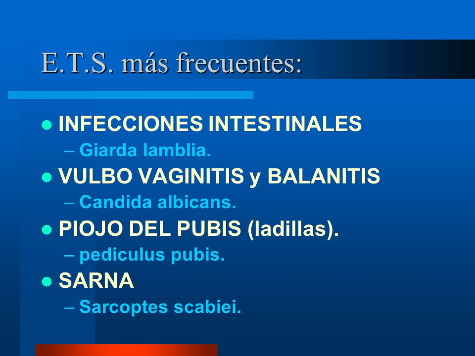 E.T.S. más frecuentes: INFECCIONES INTESTINALES