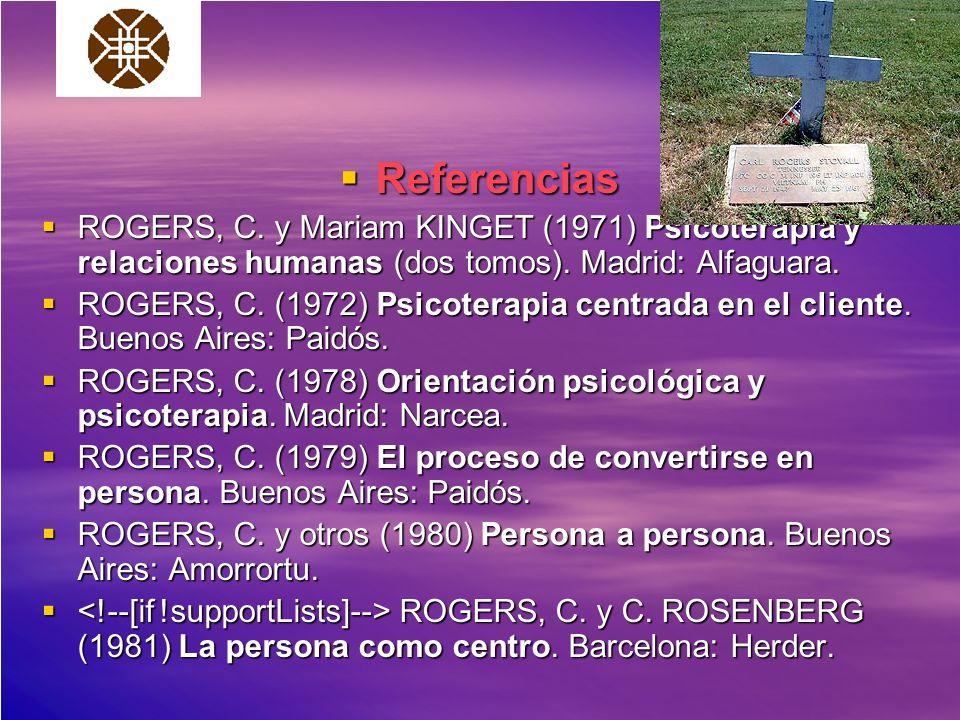 Referencias ROGERS, C. y Mariam KINGET (1971) Psicoterapia y relaciones humanas (dos tomos). Madrid: Alfaguara.