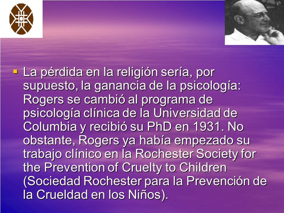 La pérdida en la religión sería, por supuesto, la ganancia de la psicología: Rogers se cambió al programa de psicología clínica de la Universidad de Columbia y recibió su PhD en 1931.