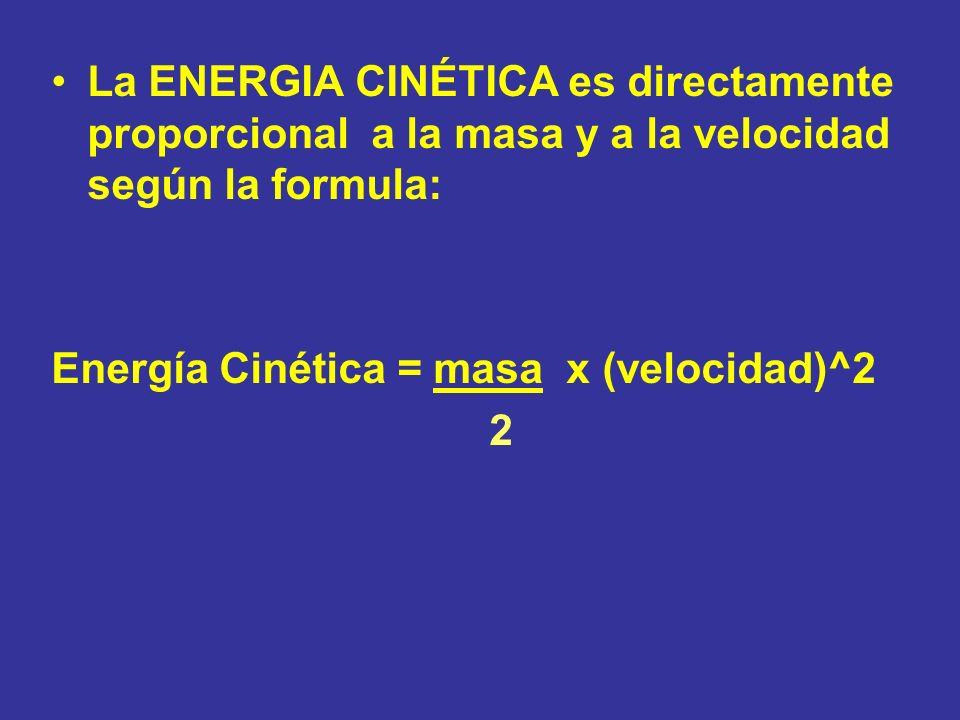 La ENERGIA CINÉTICA es directamente proporcional a la masa y a la velocidad según la formula:
