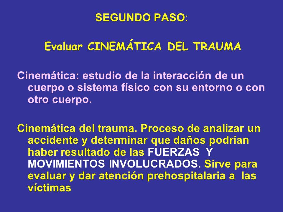 SEGUNDO PASO: Evaluar CINEMÁTICA DEL TRAUMA. Cinemática: estudio de la interacción de un cuerpo o sistema físico con su entorno o con otro cuerpo.
