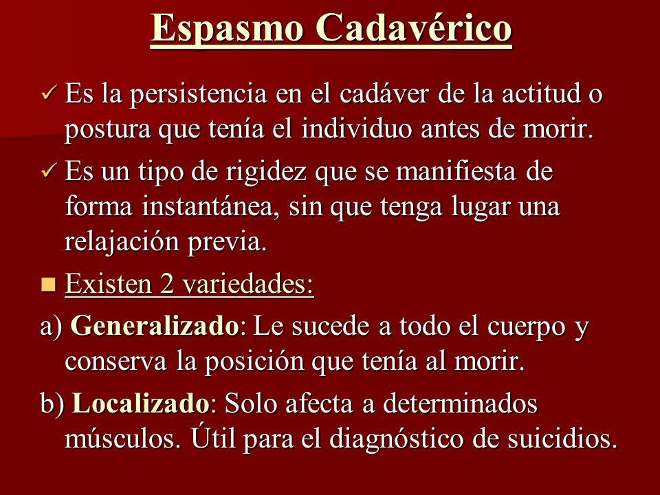 Espasmo Cadavérico Es la persistencia en el cadáver de la actitud o postura que tenía el individuo antes de morir.