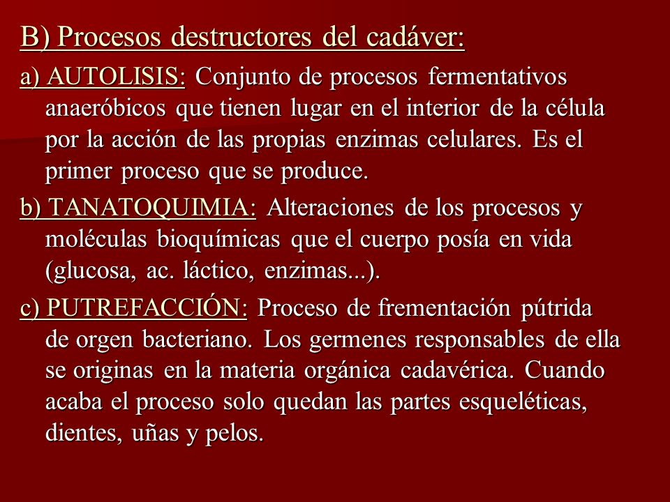 B) Procesos destructores del cadáver: