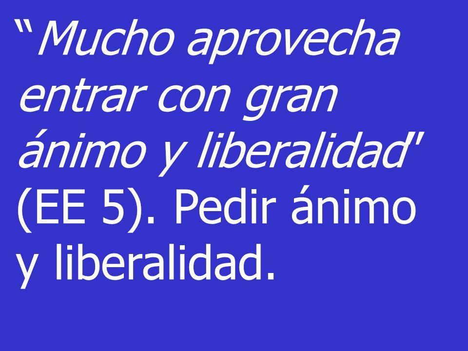 Mucho aprovecha entrar con gran ánimo y liberalidad (EE 5)