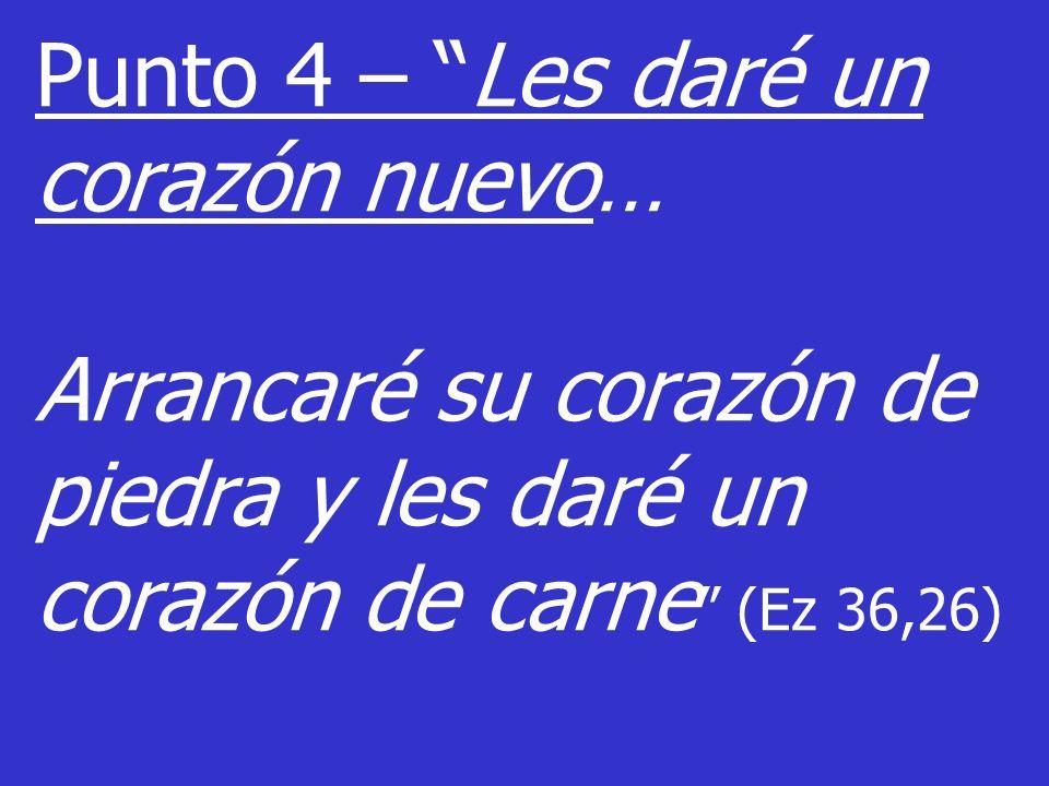 Punto 4 – Les daré un corazón nuevo…