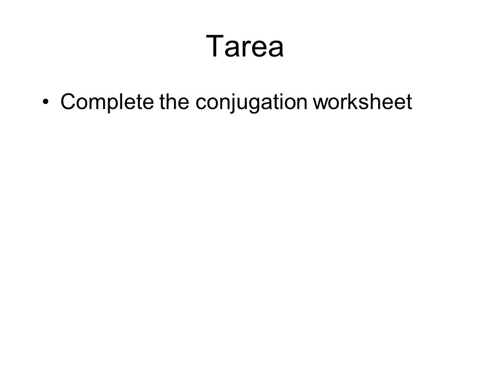 Tarea Complete the conjugation worksheet
