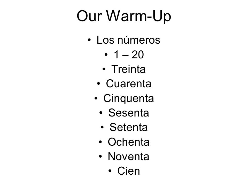 Our Warm-Up Los números 1 – 20 Treinta Cuarenta Cinquenta Sesenta