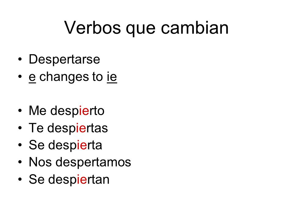 Verbos que cambian Despertarse e changes to ie Me despierto