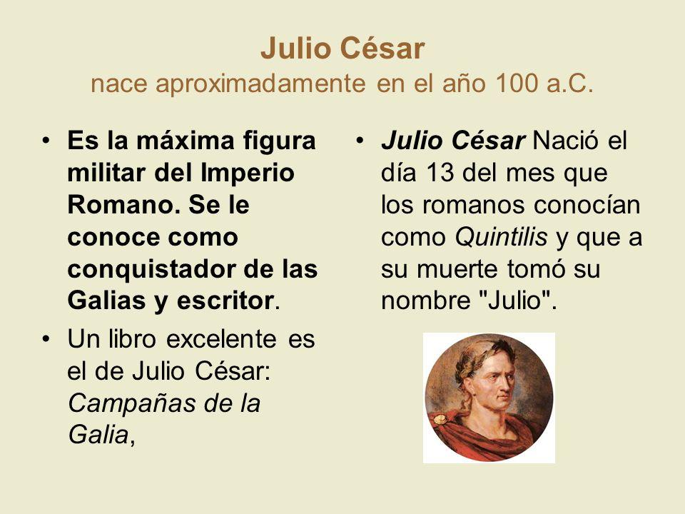 Julio César nace aproximadamente en el año 100 a.C.