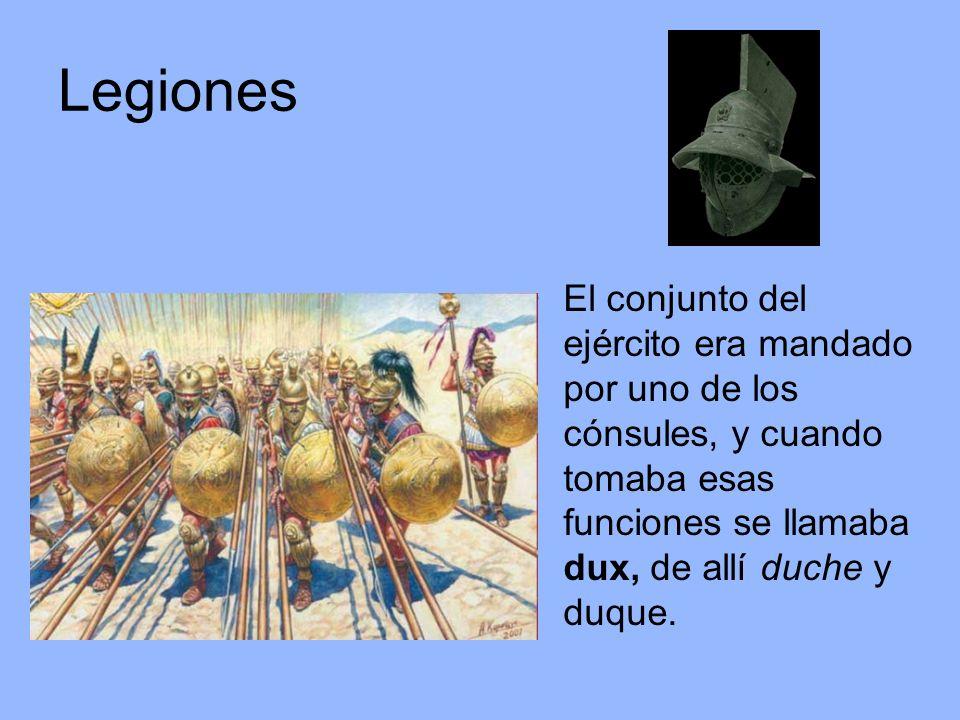 LegionesEl conjunto del ejército era mandado por uno de los cónsules, y cuando tomaba esas funciones se llamaba dux, de allí duche y duque.
