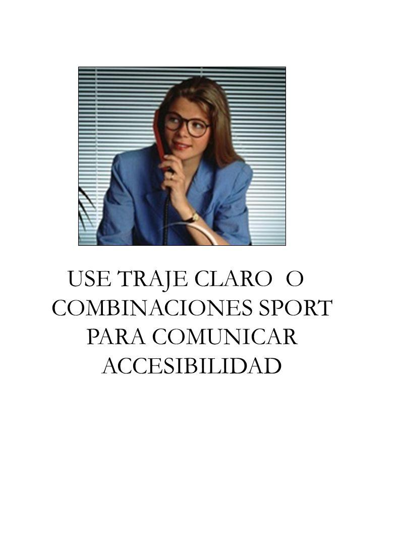 USE TRAJE CLARO O COMBINACIONES SPORT PARA COMUNICAR ACCESIBILIDAD