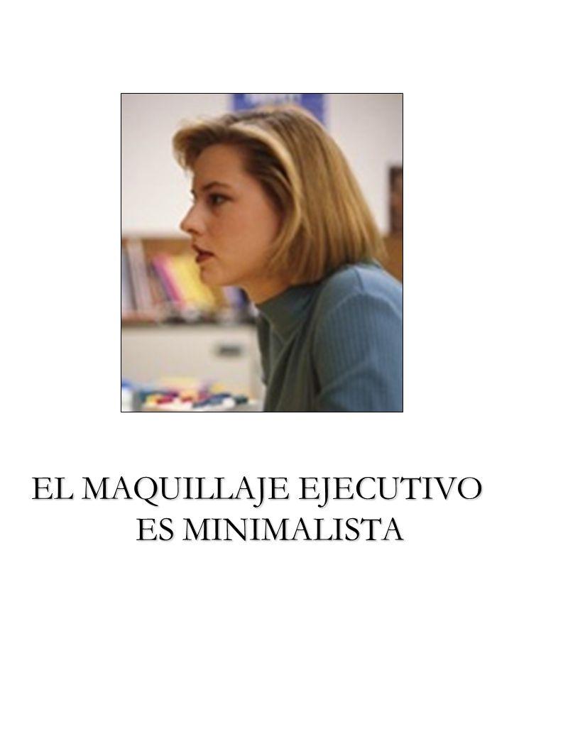 EL MAQUILLAJE EJECUTIVO ES MINIMALISTA