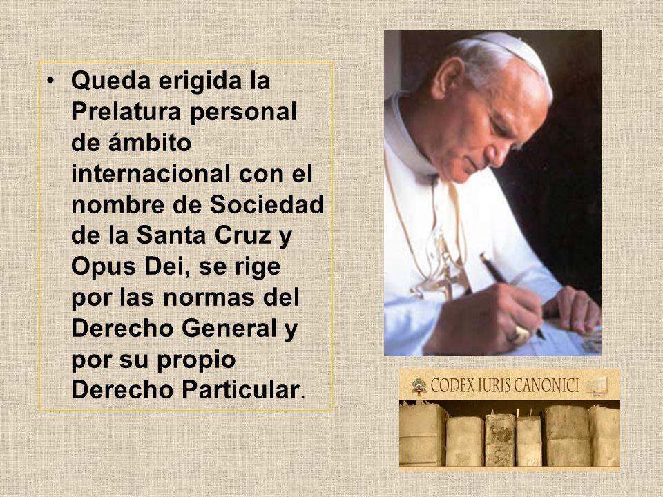 Queda erigida la Prelatura personal de ámbito internacional con el nombre de Sociedad de la Santa Cruz y Opus Dei, se rige por las normas del Derecho General y por su propio Derecho Particular.