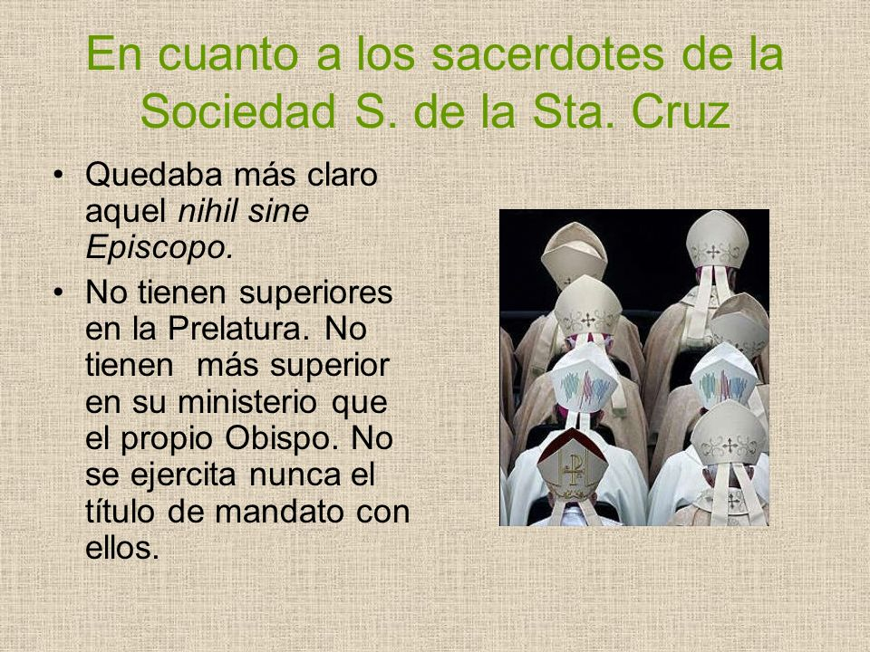En cuanto a los sacerdotes de la Sociedad S. de la Sta. Cruz
