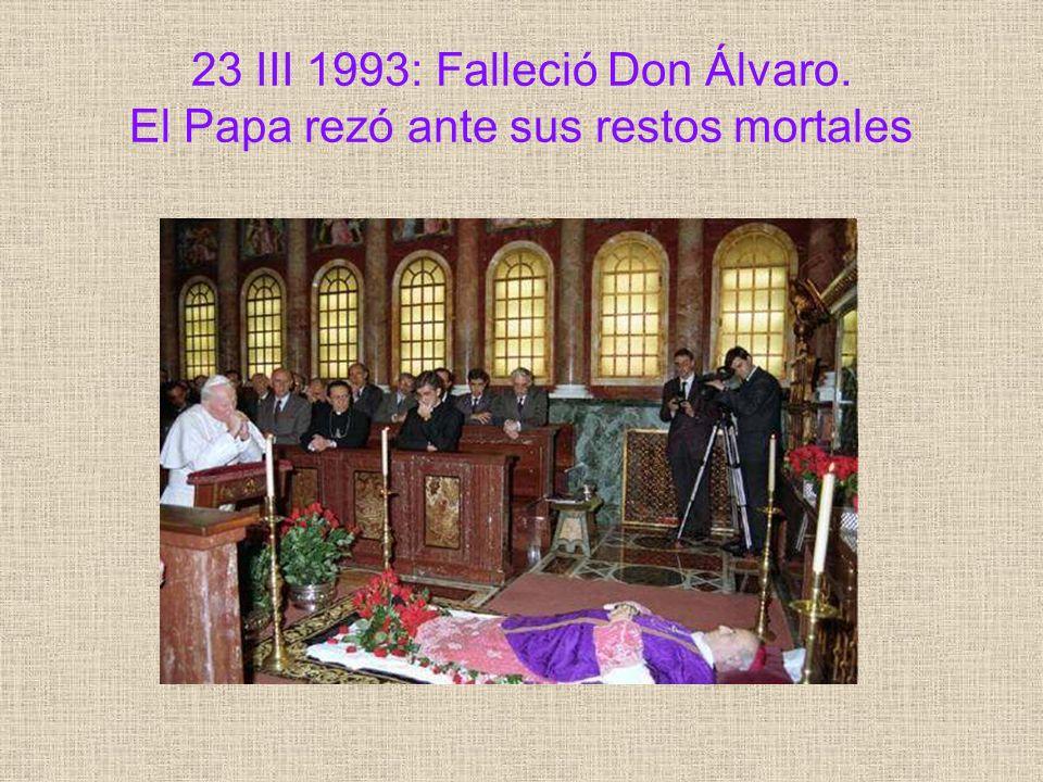23 III 1993: Falleció Don Álvaro. El Papa rezó ante sus restos mortales
