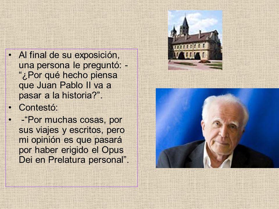 Al final de su exposición, una persona le preguntó: - ¿Por qué hecho piensa que Juan Pablo II va a pasar a la historia .