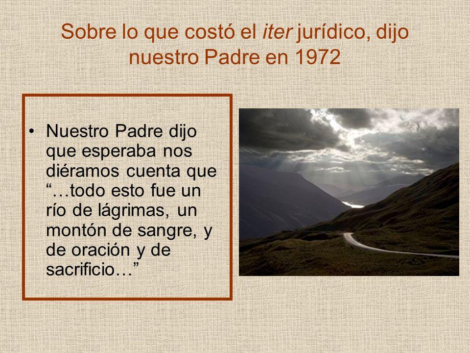 Sobre lo que costó el iter jurídico, dijo nuestro Padre en 1972
