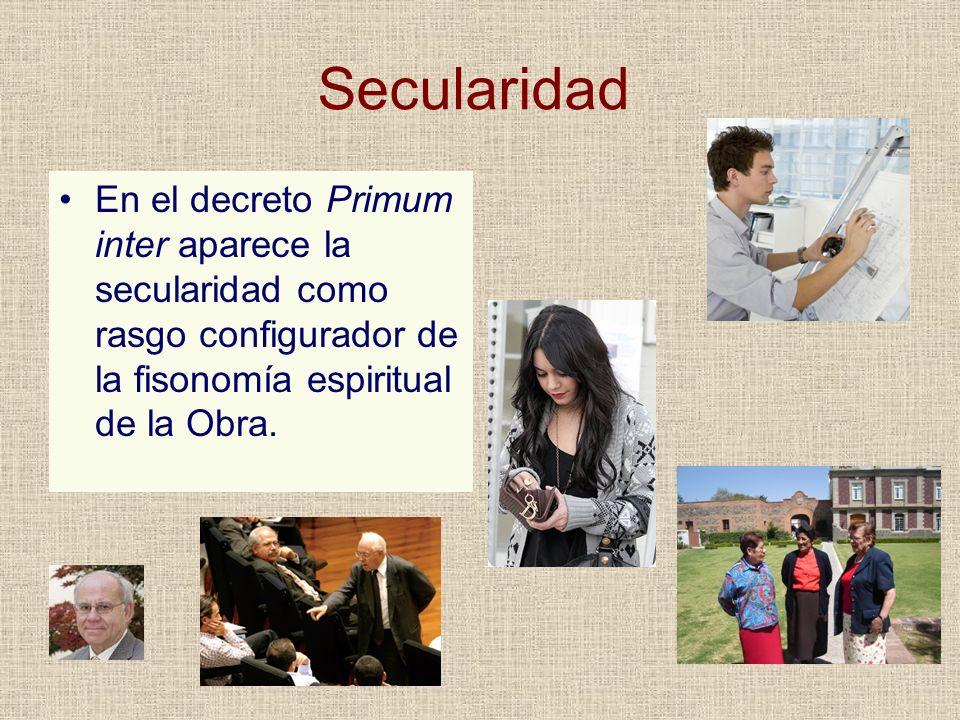 SecularidadEn el decreto Primum inter aparece la secularidad como rasgo configurador de la fisonomía espiritual de la Obra.