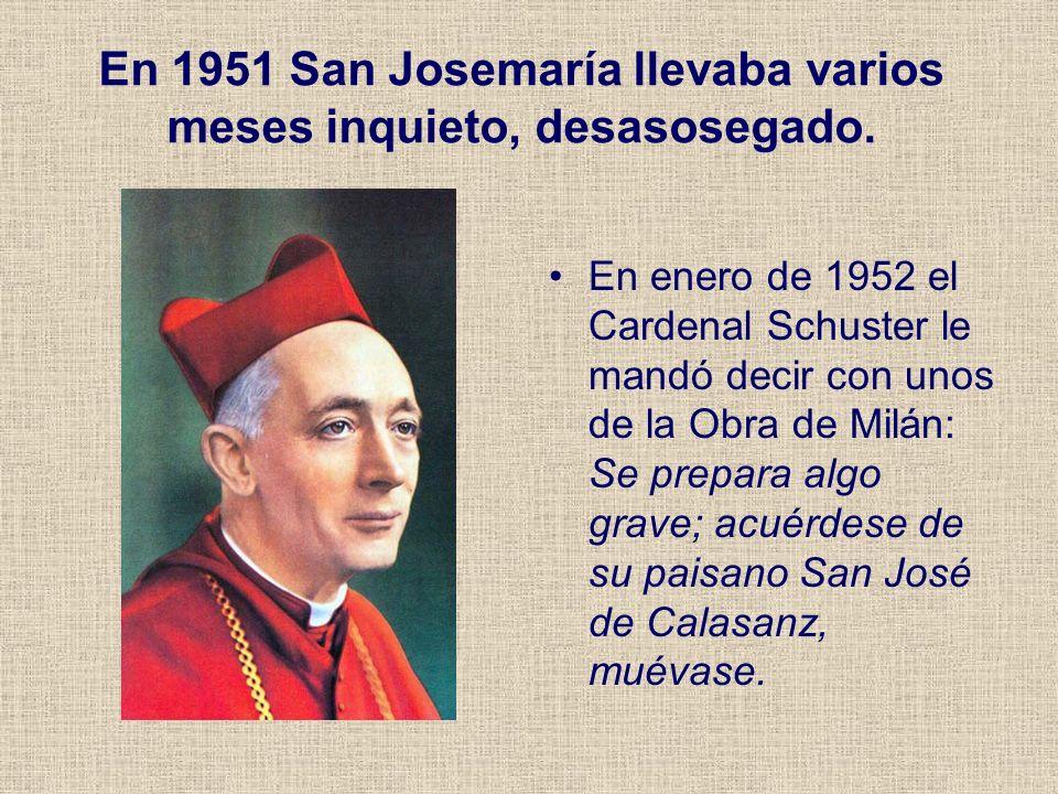 En 1951 San Josemaría llevaba varios meses inquieto, desasosegado.