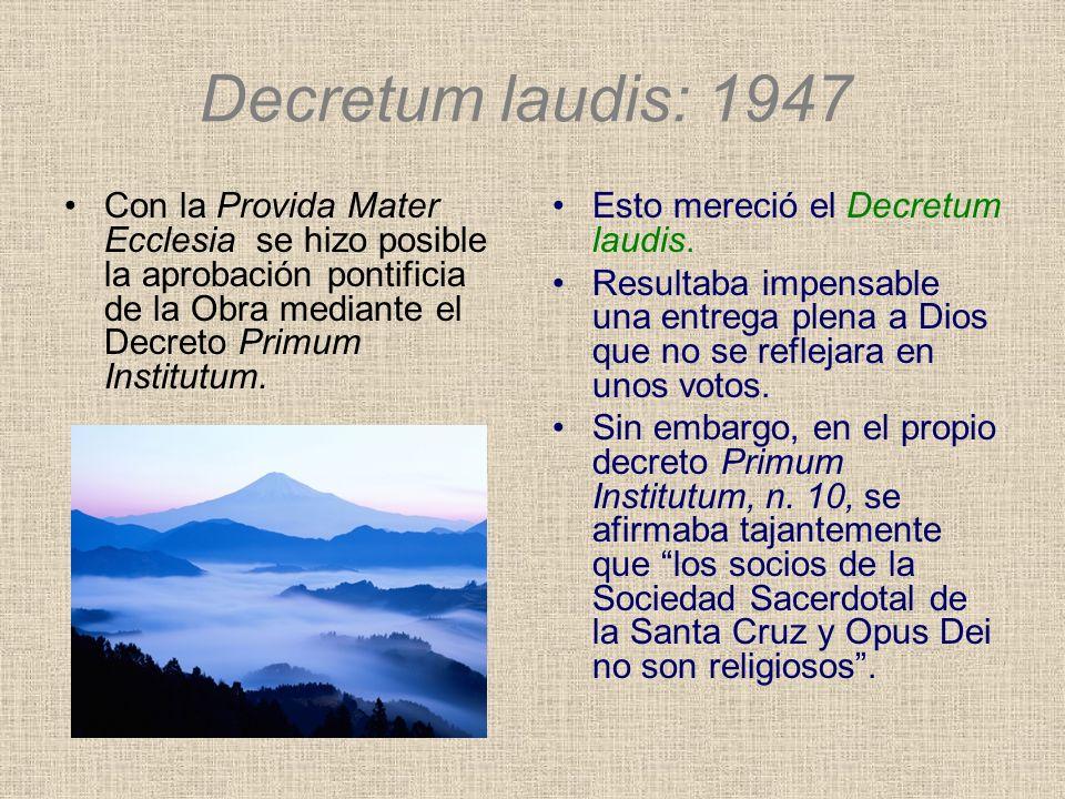Decretum laudis: 1947Con la Provida Mater Ecclesia se hizo posible la aprobación pontificia de la Obra mediante el Decreto Primum Institutum.