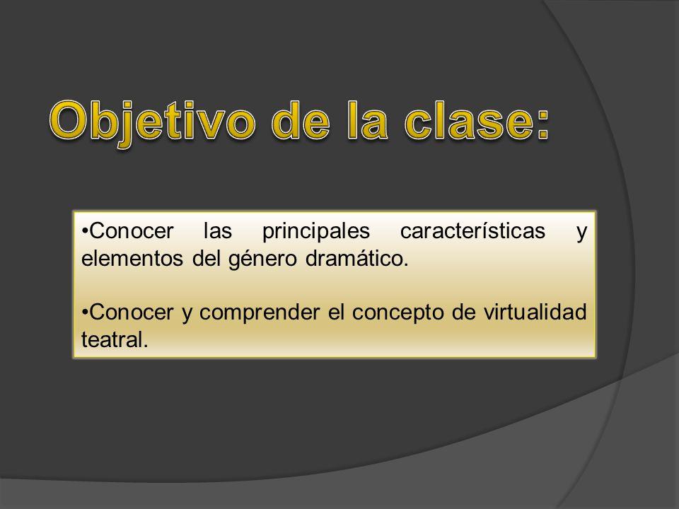 Objetivo de la clase: Conocer las principales características y elementos del género dramático.