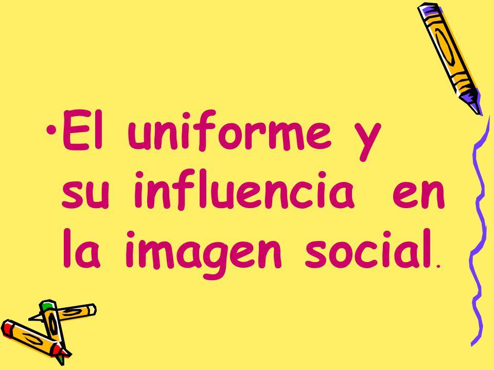 El uniforme y su influencia en la imagen social.