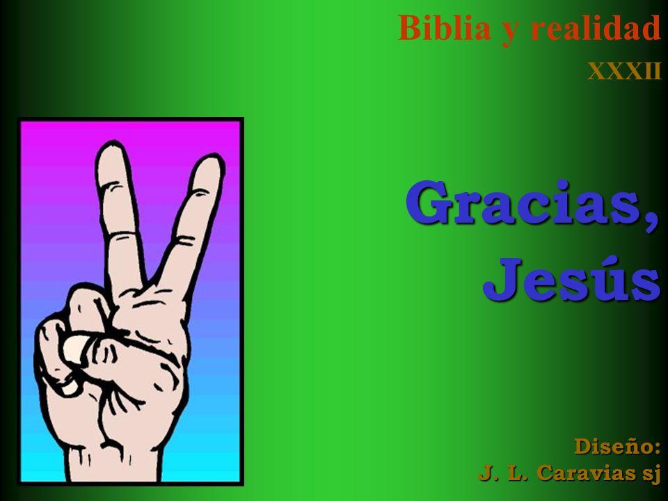 Biblia y realidad XXXII Gracias, Jesús Diseño: J. L. Caravias sj