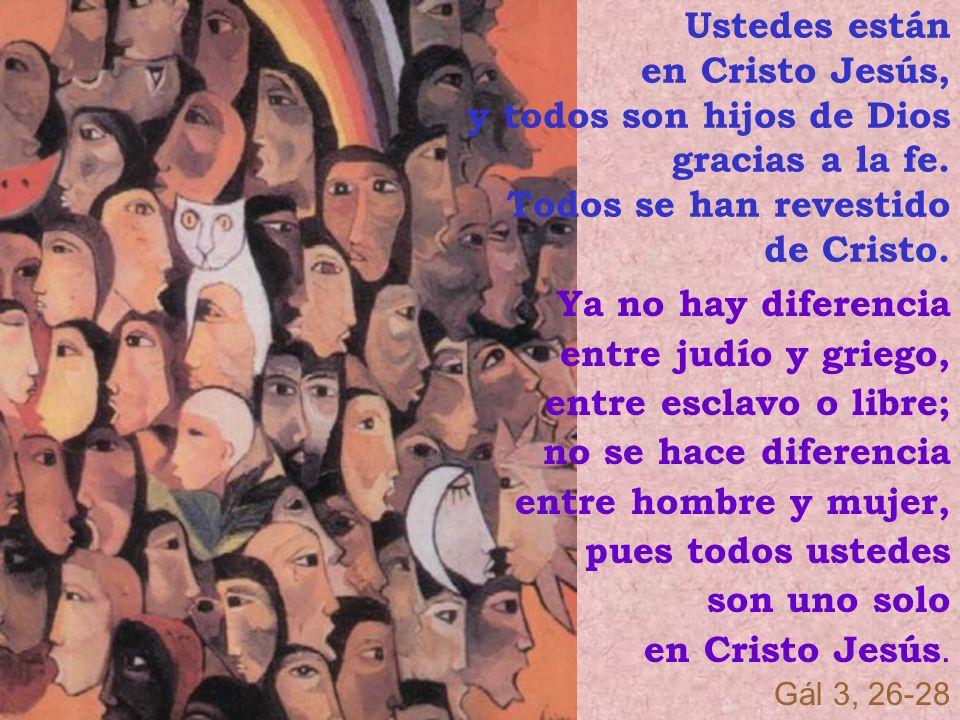 Ustedes están en Cristo Jesús, y todos son hijos de Dios gracias a la fe. Todos se han revestido de Cristo.