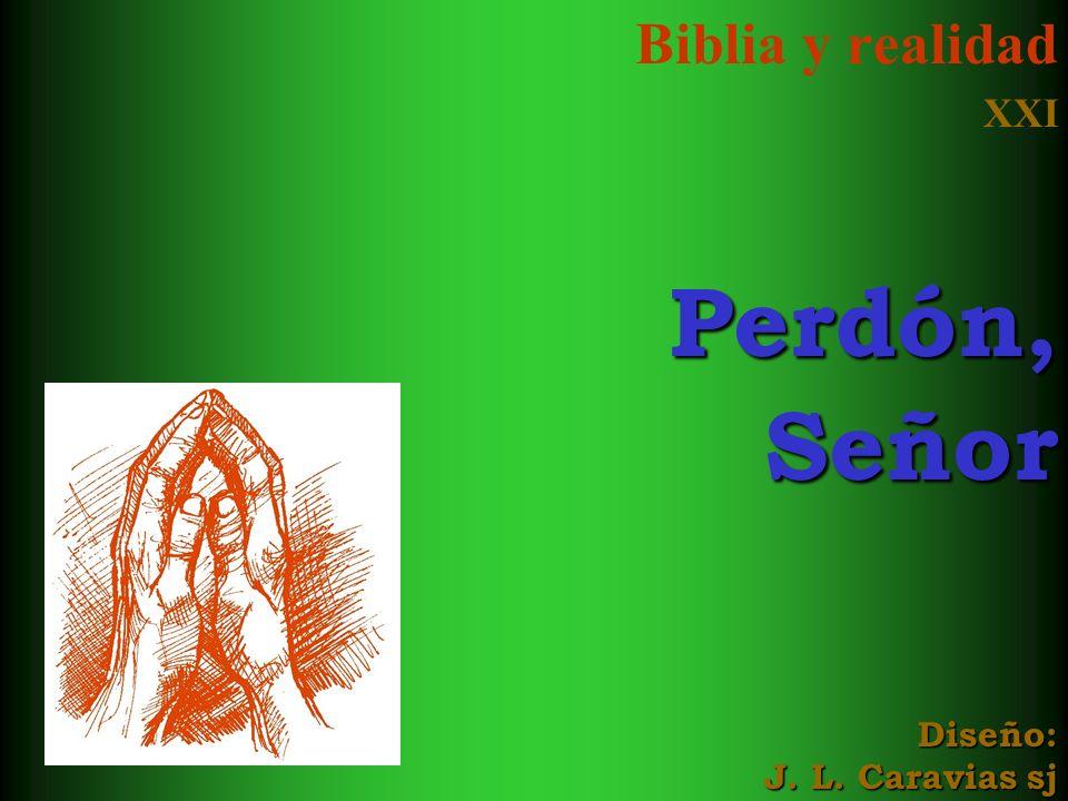 Biblia y realidad XXI Perdón, Señor Diseño: J. L. Caravias sj