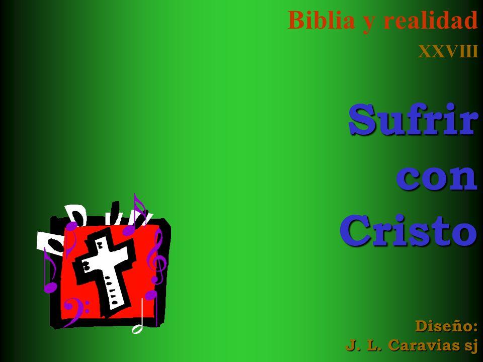 Biblia y realidad XXVIII Sufrir con Cristo Diseño: J. L. Caravias sj