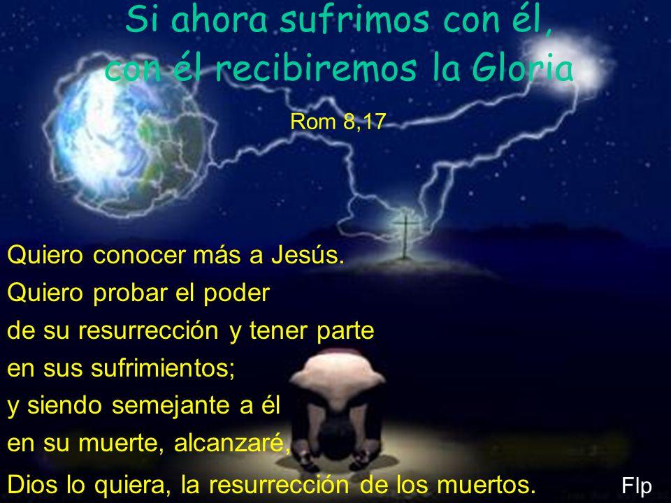 Si ahora sufrimos con él, con él recibiremos la Gloria Rom 8,17
