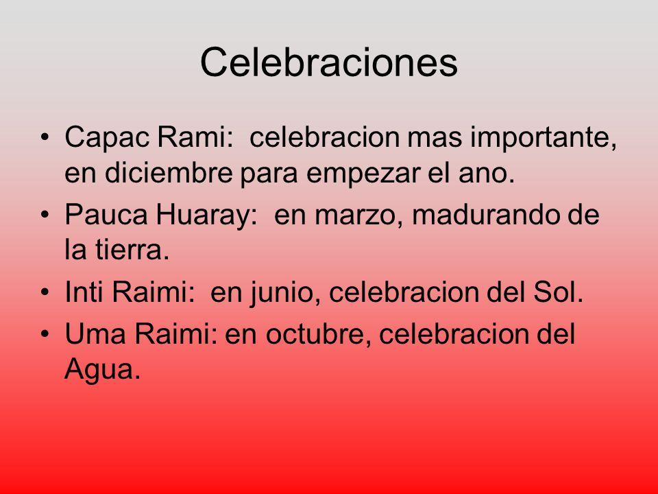 Celebraciones Capac Rami: celebracion mas importante, en diciembre para empezar el ano. Pauca Huaray: en marzo, madurando de la tierra.