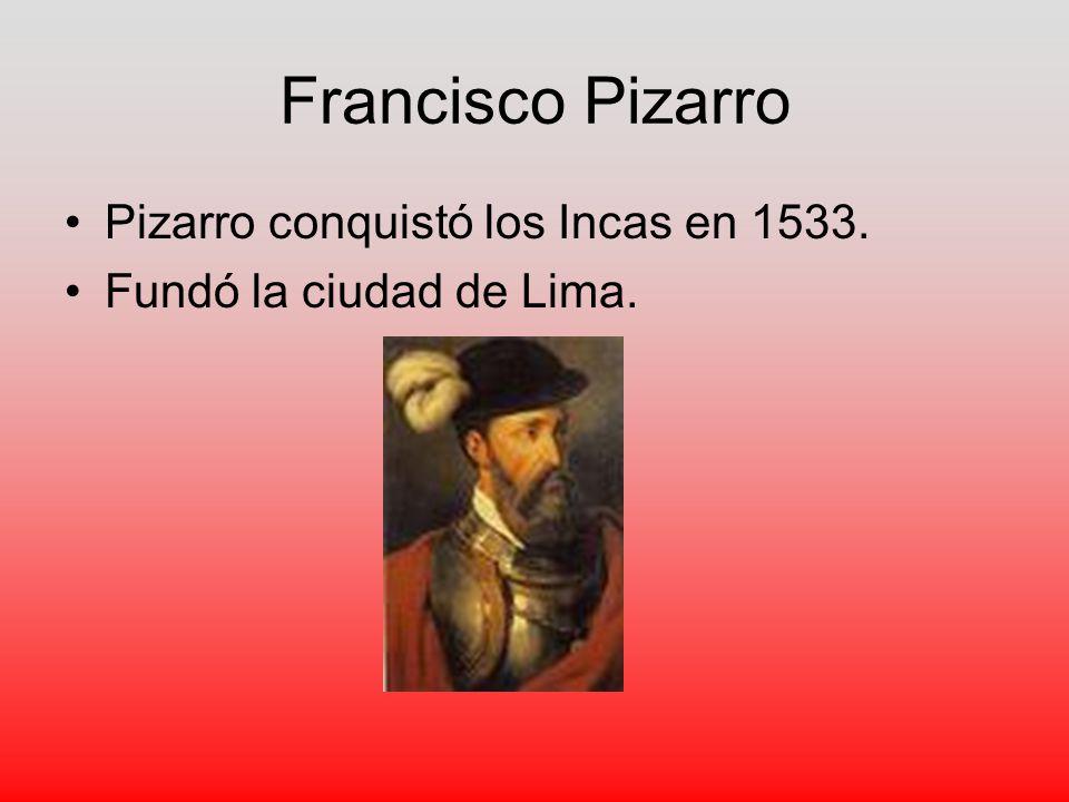 Francisco Pizarro Pizarro conquistó los Incas en 1533.