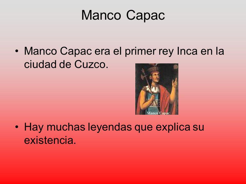 Manco Capac Manco Capac era el primer rey Inca en la ciudad de Cuzco.
