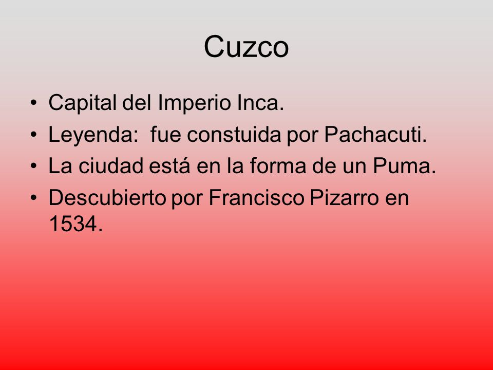 Cuzco Capital del Imperio Inca. Leyenda: fue constuida por Pachacuti.