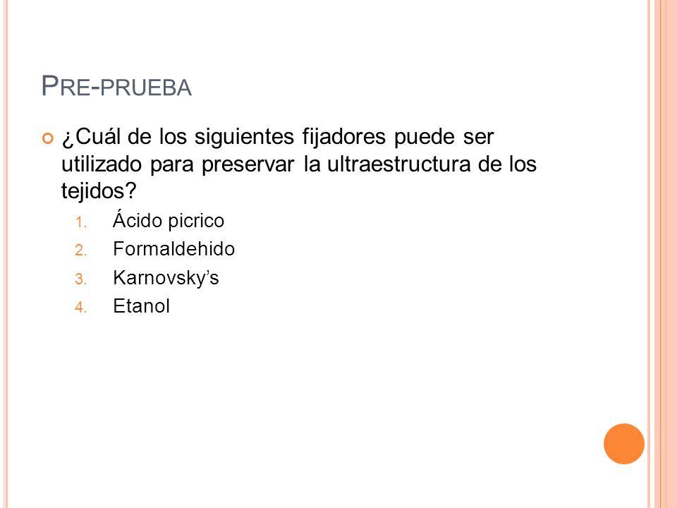 Pre-prueba ¿Cuál de los siguientes fijadores puede ser utilizado para preservar la ultraestructura de los tejidos