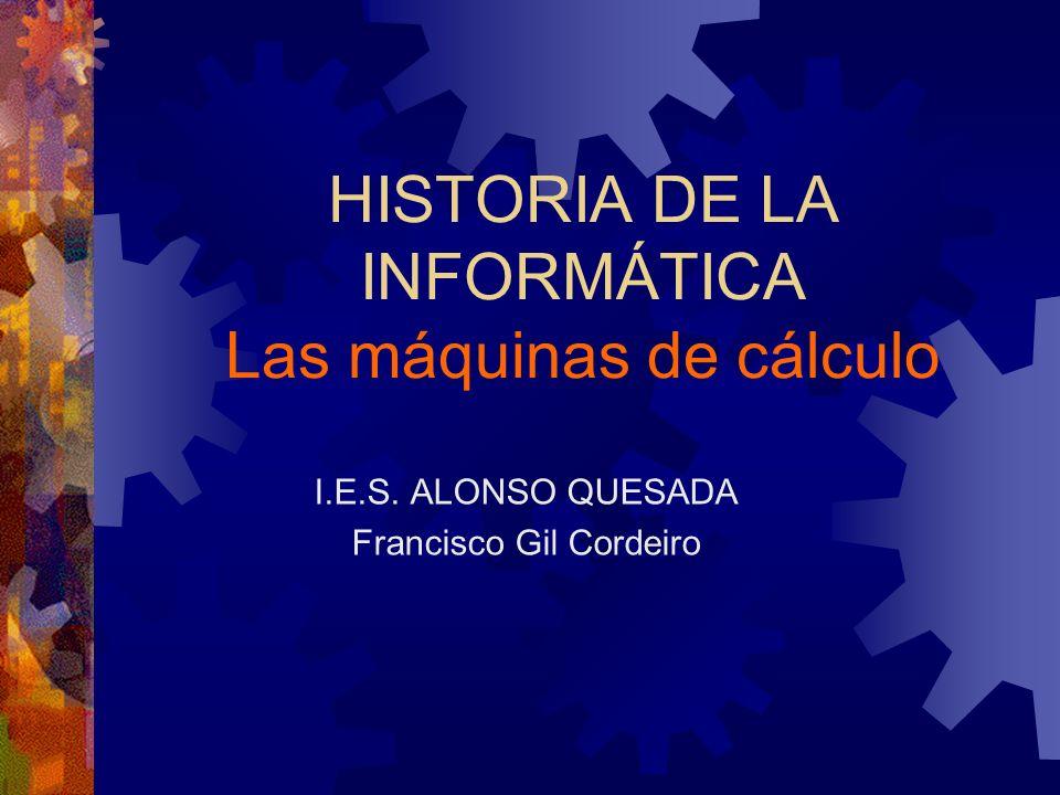 HISTORIA DE LA INFORMÁTICA Las máquinas de cálculo