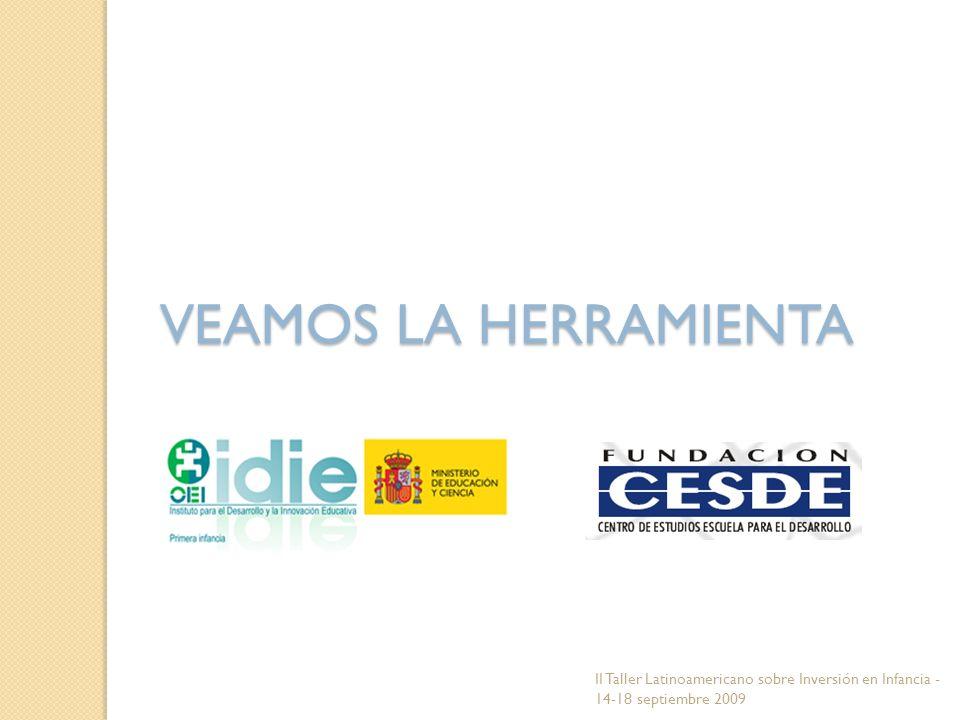 VEAMOS LA HERRAMIENTA II Taller Latinoamericano sobre Inversión en Infancia - 14-18 septiembre 2009