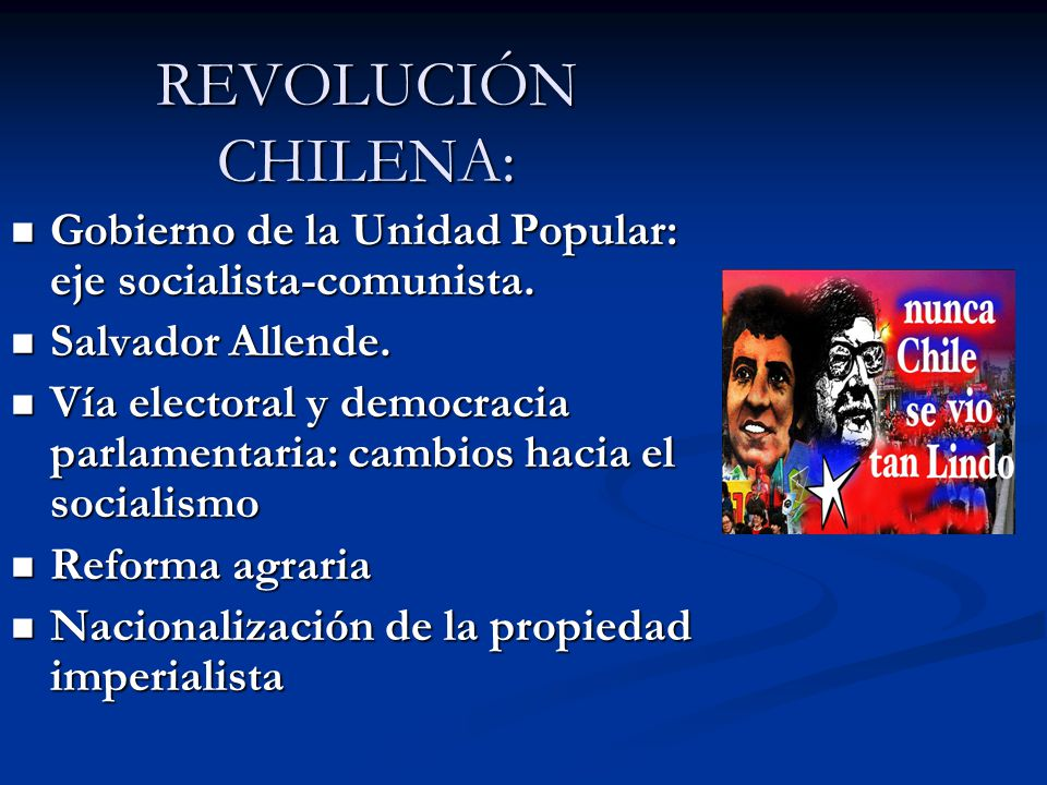 REVOLUCIÓN CHILENA: Gobierno de la Unidad Popular: eje socialista-comunista. Salvador Allende.