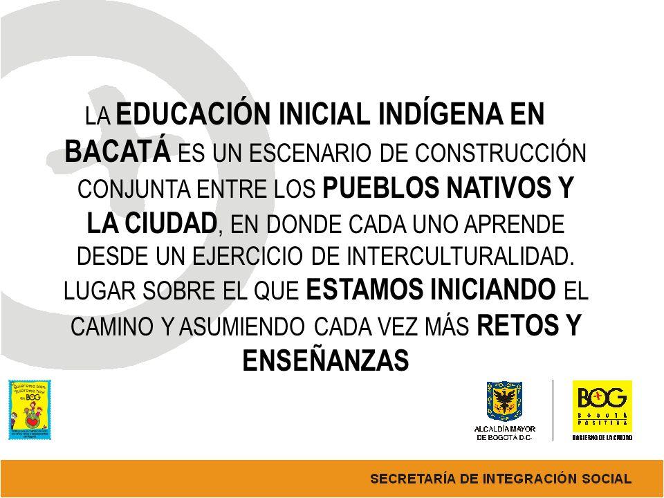 LA EDUCACIÓN INICIAL INDÍGENA EN BACATÁ ES UN ESCENARIO DE CONSTRUCCIÓN CONJUNTA ENTRE LOS PUEBLOS NATIVOS Y LA CIUDAD, EN DONDE CADA UNO APRENDE DESDE UN EJERCICIO DE INTERCULTURALIDAD.