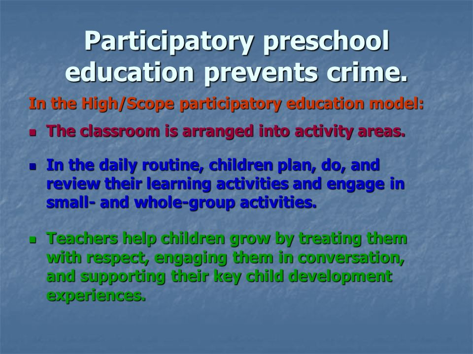 Participatory preschool education prevents crime.