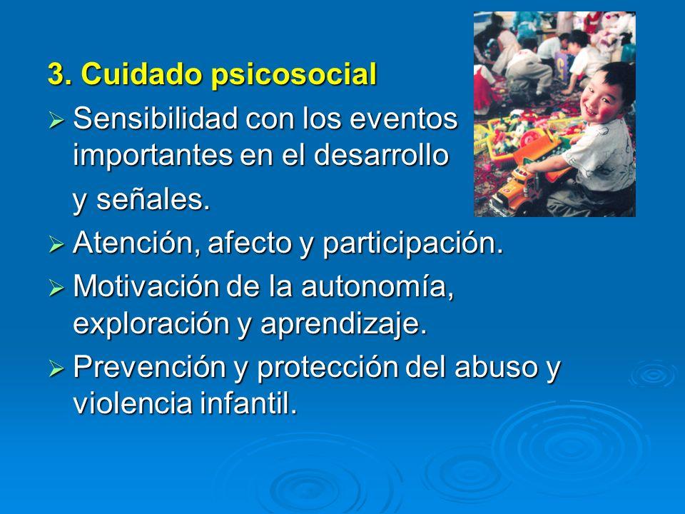 3. Cuidado psicosocial Sensibilidad con los eventos importantes en el desarrollo. y señales. Atención, afecto y participación.