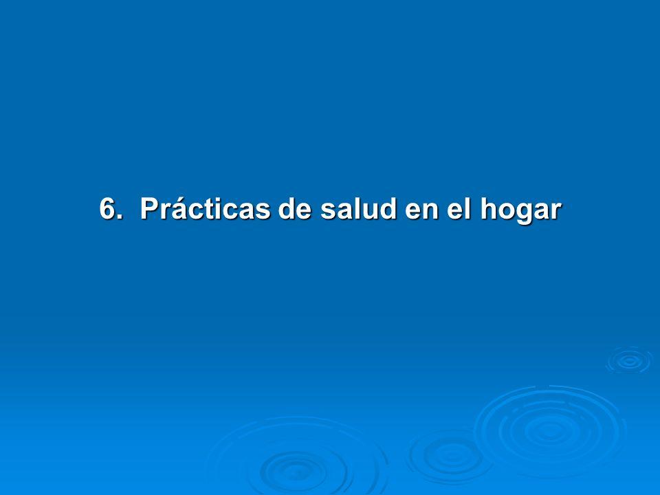 6. Prácticas de salud en el hogar