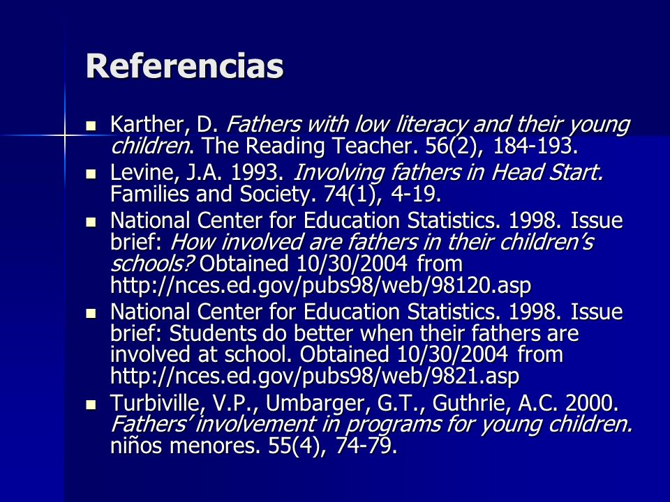 ReferenciasKarther, D. Fathers with low literacy and their young children. The Reading Teacher. 56(2), 184-193.