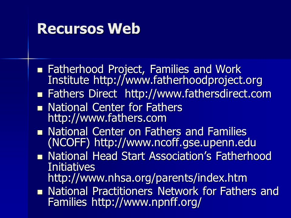 Recursos Web Fatherhood Project, Families and Work Institute http://www.fatherhoodproject.org. Fathers Direct http://www.fathersdirect.com.