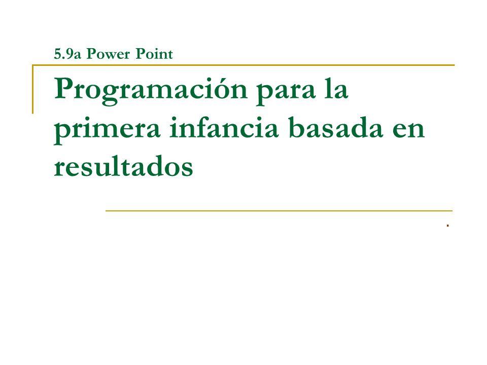 5.9a Power Point Programación para la primera infancia basada en resultados